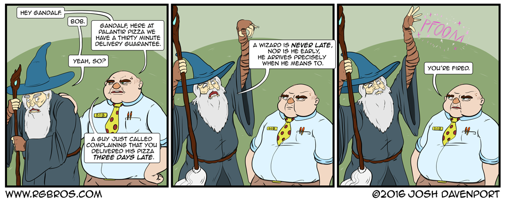Gandalf loses his pizza delivery job due to poor punctuality. by Josh Davenport
